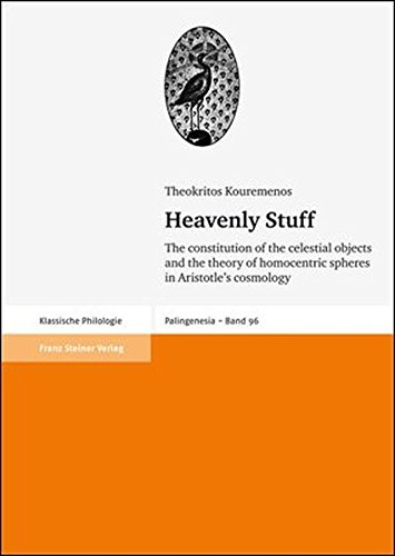 Heavenly Stuff: The constitution of the celestial objects and the theory of homocentric spheres in Aristotle's cosmology (Palingenesia. Schriftenreihe Fur Klassische Altertumswissenschaft)