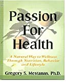 Passion for Health: A Natural Way to Wellness Through Nutrition, Behavior and Lifestyle