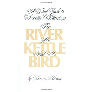 The River, the Kettle and the Bird: A Torah Guide to a Successful Marriage
