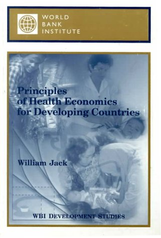 Principles of Health Economics for Developing Countries (WBI Development Studies)