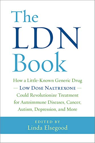 The LDN Book: How a Little-Known Generic Drug _ Low Dose Naltrexone _ Could Revolutionize Treatment for Autoimmune Diseases, Cancer, Autism, Depression, and More