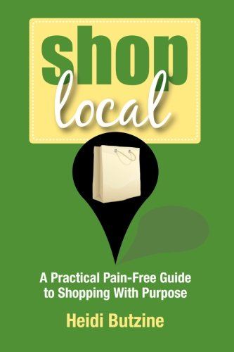 Shop Local: A Practical Pain-Free Guide to Shopping With Purpose