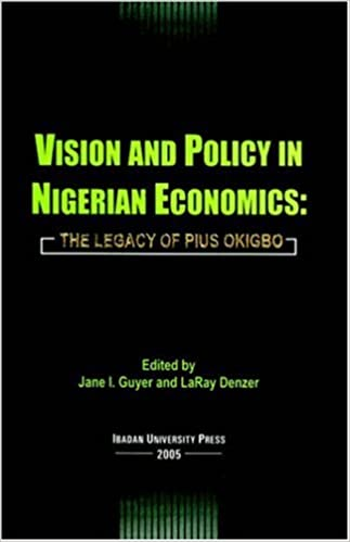 Vision and Policy in Nigerian Economics: The Legacy of Pius Okigbo (West African Studies)