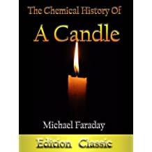 The Chemical History Of A Candle by Michael Faraday (Annotated & Illustrated)