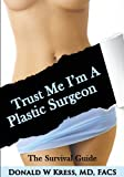 Trust Me I'm a Plastic Surgeon, Donald Kress, 162865001X