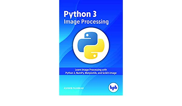Python 3 Image Processing: Learn Image Processing with