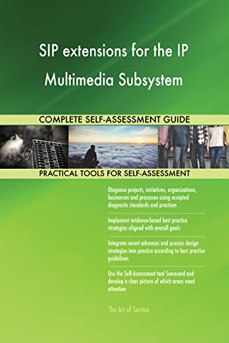 SIP extensions for the IP Multimedia Subsystem All-Inclusive Self-Assessment - More than 670 Success Criteria, Instant Visual Insights, Spreadsheet Dashboard, Auto-Prioritized for Quick Results (Sip Extension)