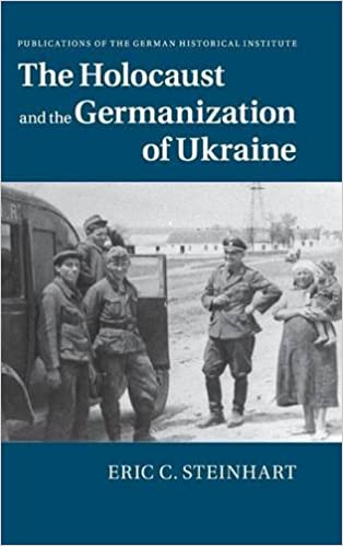 The Holocaust and the Germanization of Ukraine (Publications of the German Historical Institute)