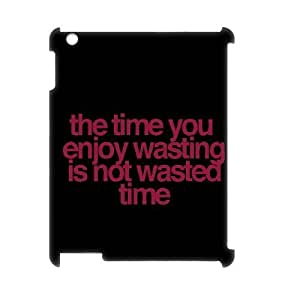 The time you enjoy wasting is not wasted time Design Discount Personalized 3D Hard Case Cover for iPad 2,3,4, The time you enjoy wasting is not wasted time iPad 2,3,4 3D Cover