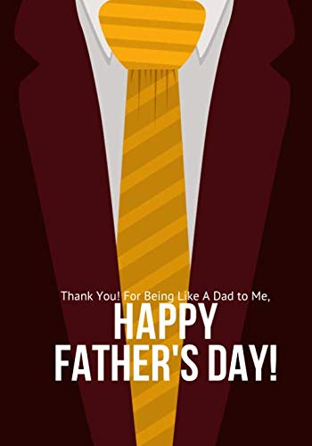 Thank You! For Being Like A Dad To Me, Happy Father's Day: Notebook with Quotes for Notetaking Ideal Gifts to Dad Men Stepdad Father-in-law Stepfather ... Celebration Birthday 7 (Fathers Gift Journal)