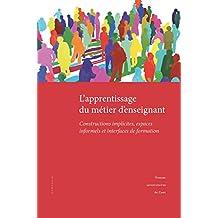 L'apprentissage du métier d'enseignant: Constructions implicites, espaces informels et interfaces de formation (Sciences de l'éducation)