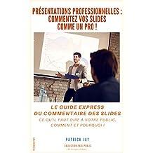 Présentations professionnelles : commentez vos slides comme un pro ! (French Edition)