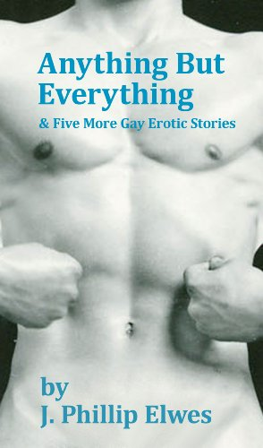 Anything But Everything & Five More Gay Erotic Stories