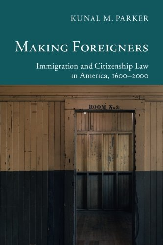 Making Foreigners: Immigration and Citizenship Law in America, 1600-2000 (New Histories of American Law)