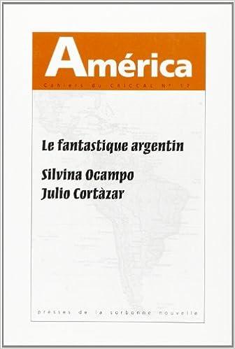 Lire en ligne Le fantastique argentin: Silvina Ocampo, Julio Cortázar epub, pdf