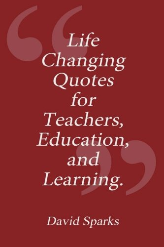 Life Changing Quotes for Teachers, Education and Learning
