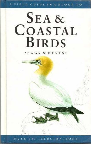 A Field Guide in Colour to Sea and Coastal Birds, Eggs and Nests