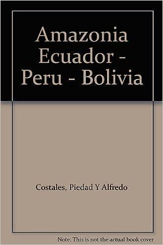 Ecuador-Perú-Bolivia: Amazon.es: Piedad y Alfredo Costales, Mundo Shuar: Libros