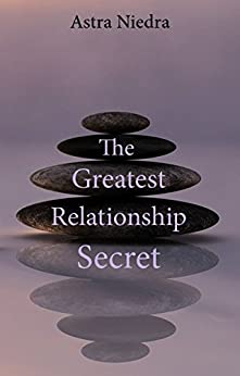 The Greatest Relationship Secret by [Niedra, Astra]