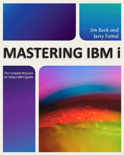 Mastering IBM i: The Complete Resource for Today's IBM i System
