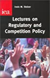 Lectures on Regulatory and Competition Policy, Irwin M. Stelzer, 025536511X