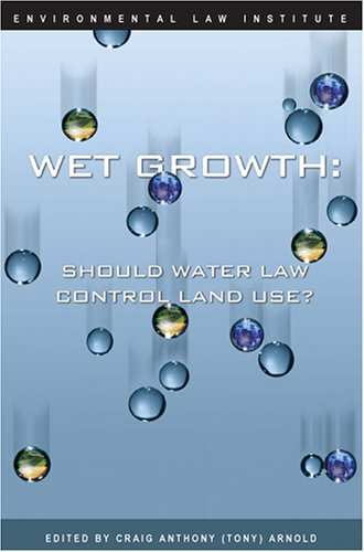 Wet Growth: Should Water Law Control Land Use? (Environmental Law Institute)