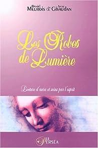 Les Robes de Lumière - Lecture d'aura et soins par l'esprit par Daniel Meurois-Givaudan