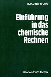 Einführung in das chemische Rechnen: Lehrbuch und Sammlung von Übungsaufgaben für Ausbildung und Beruf