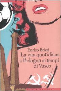 Contromano: LA Vita Quotidiana a Bologna AI Tempi DI Vasco (Italian Edition) - enrico-brizzi