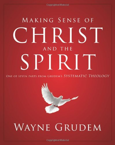 Download Making Sense of Christ and the Spirit: One of Seven Parts from Grudem's Systematic Theology (Making Sense of Series) PDF