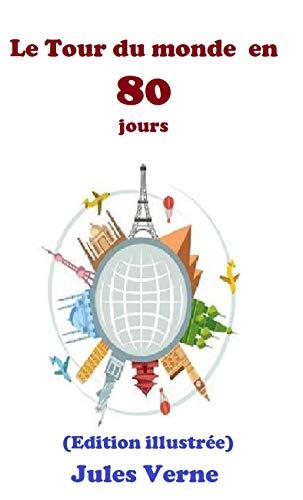 Le Tour du monde en quatre-ving jours (Edition illustrée) (French Edition)
