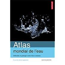 ATLAS MONDIAL DE L'EAU, DÉFENDRE ET PARTAGER NOTRE BIEN COMMUN