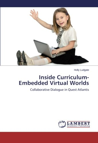 Inside Curriculum-Embedded Virtual Worlds: Collaborative Dialogue in Quest Atlantis pdf