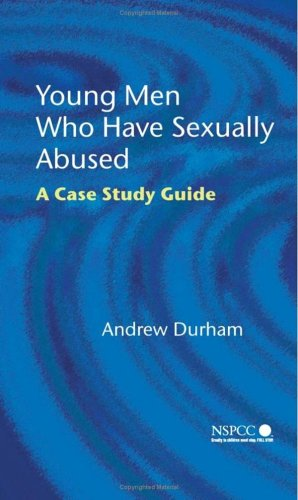 Young Men Who Have Sexually Abused: A Case Study Guide (Wiley Child Protection & Policy Series) (Wiley Protection Child)