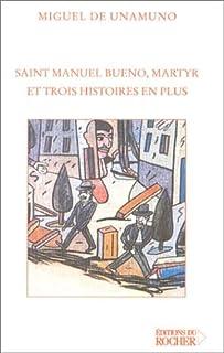 Saint Manuel Bueno, martyr, et trois histoires en plus