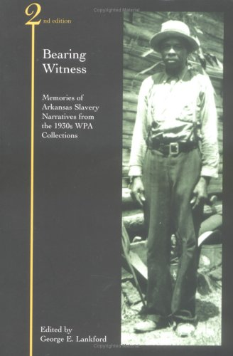 Bearing Witness: Memories of Arkansas Slavery