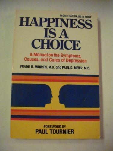 Happiness is a Choice: A Manual on the Symptoms, Causes, and Cures of Depression