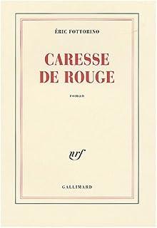 Caresse de rouge : roman, Fottorino, Eric