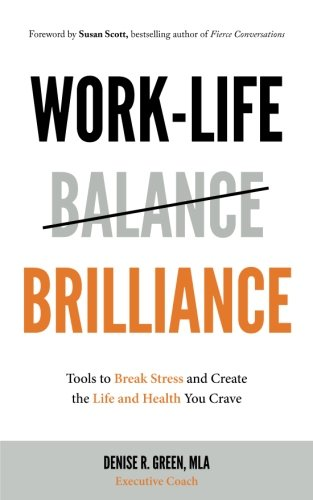 Work-Life Brilliance: Tools to Break Stress and Create the Life and Health You C