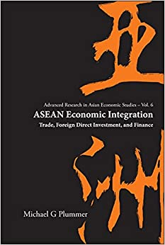 ASEAN ECONOMIC INTEGRATION: TRADE, FOREIGN DIRECT INVESTMENT, AND FINANCE: 6 (Advanced Research on Asian Economy and Economies of Other Continents)