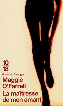 La Maîtresse De Mon Amant Maggie O Farrell Babelio