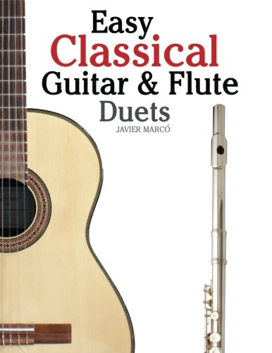 Easy Flute Duets (Easy Classical Guitar & Flute Duets: Featuring music of Beethoven, Bach, Wagner, Handel and other composers. In Standard Notation and Tablature)