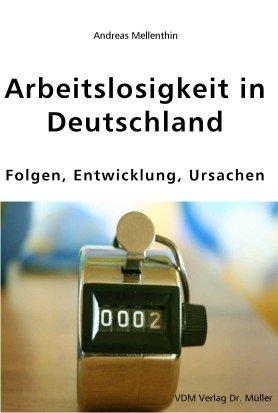 Arbeitslosigkeit in Deutschland: Folgen, Entwicklung, Ursachen