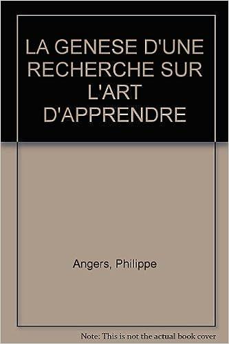 Télécharger pdf livres google en ligne LA GENESE D'UNE RECHERCHE SUR L'ART D'APPRENDRE DJVU by Philippe Angers