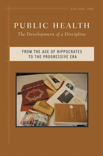 Public Health: The Development of a Discipline, From the Age of Hippocrates to the Progressive Era (Volume 1)