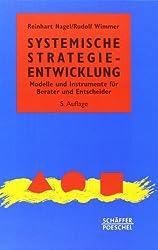 Systemische Strategieentwicklung: Modelle und Instrumente für Berater und Entscheider