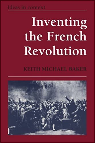 Inventing the French Revolution `: Essays on French Political Culture in the Eighteenth Century (Ideas in Context) by Baker, Keith Michael(January 26, 1990)