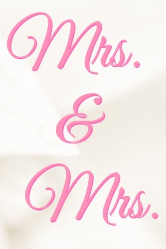 Read Online Mrs. & Mrs.: The 200-page Notebook for Lesbian Newlywed, Getting Married, or Anniversary, as a Keepsake, Memory Book, Wedding Planning List, or a ... 9 (Present Lover's Language Diary) (Volume 3) ebook