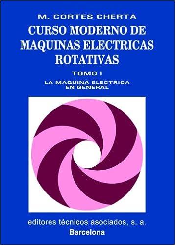Curso Moderno De Máquinas Eléctricas Rotativas Tomo I: Amazon.es: Manuel Cortes Cherta: Libros