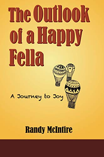 The Outlook of a Happy Fella: A Journey to Joy by Randy McIntire ebook deal